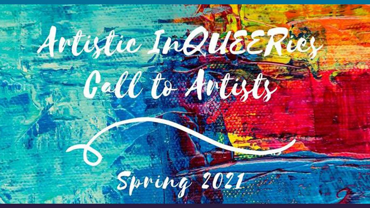 """Blue, red, orange background mix of colors with text """"Artistic InQUEERies Call to Artists - Spring 2021"""""""