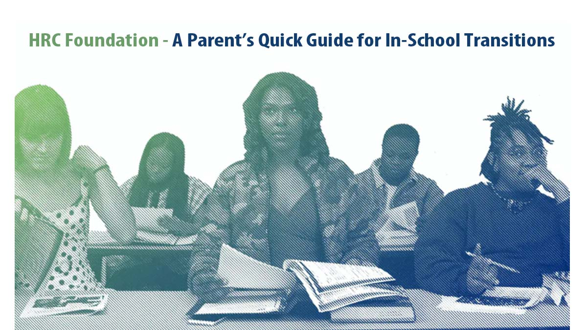 """Photo of high school students at desks with books and text """"HRC Foundation - A Parent's Guide for In-School Transitions"""""""