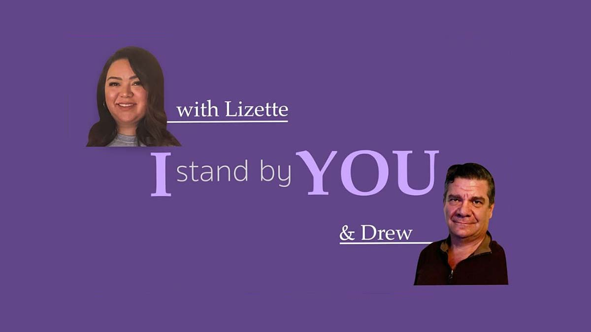 """Purple background with profiles of Lizette Trujillo and Dr. Drew Cronyn and text """"I Stand by You with Lizette and Drew"""""""
