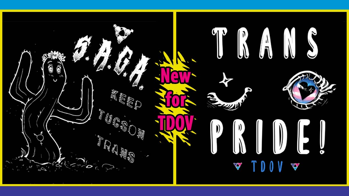 "Black background with blue and purple strips at top and bottom. Shirt design of cactus with text ""SAGA Keep Tucson Trans"" and ""Trans Pride TDOV"" with centered text ""New for TDOV"""