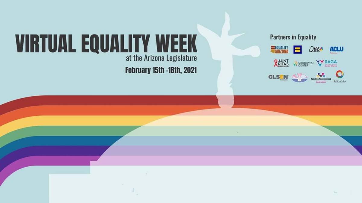"Image of rainbow flag colors against light blue background with text ""Virtual Equality Week at the Arizona Legislature February 15th-18th, 2021"""