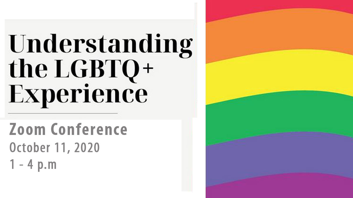Understanding the LGBTQ+ Experience - Zoom conference Oct. 11, 2020 1 - 4 pm