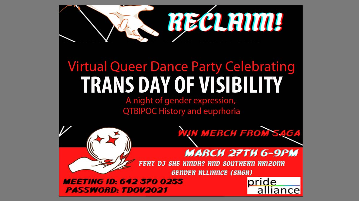 """Black background with red stripe at bottom and open hand at top and hand with crystal ball and words """"Virtual Queer Dance Party Celebrating TRANS DAY OF VISIBILITY A night of gender expression, QTBIPOC History and euprhoria. Win merch from SAGA. March 27th 6-9PM Feat DJ She Kinda? and Southern Arizona Gender Alliance (SAGA). Meeting ID: 6423700255 Password: TDOV2021"""" with Pride Alliance logo in bottom right corner"""